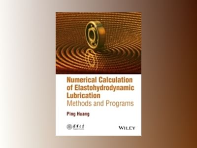 Numerical Calculation of Elastohydrodynamic Lubrication: Methods and Progra av Ping Huang