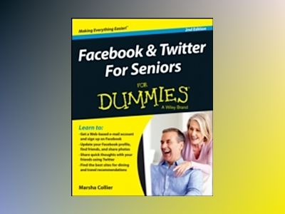 Facebook & Twitter For Seniors For Dummies, 2nd Edition av Marsha Collier