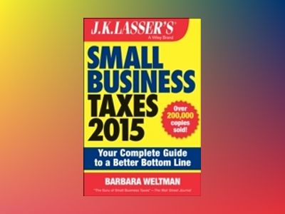 J.K. Lasser's Small Business Taxes 2015: Your Complete Guide to a Better Bo av Barbara Weltman