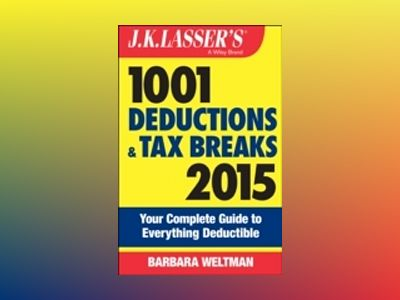 J.K. Lasser's 1001 Deductions and Tax Breaks 2015: Your Complete Guide to E av Barbara Weltman
