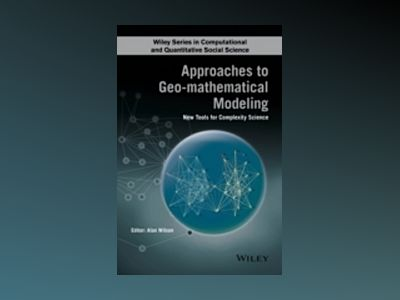 Approaches to Geo-mathematical Modelling: New Tools for Complexity Science av Alan Wilson