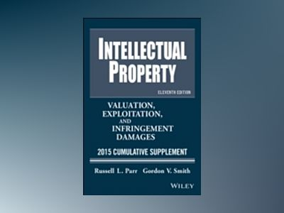 Intellectual Property, Valuation Exploration and Infringement Damages: 2015 av Russell L. Parr
