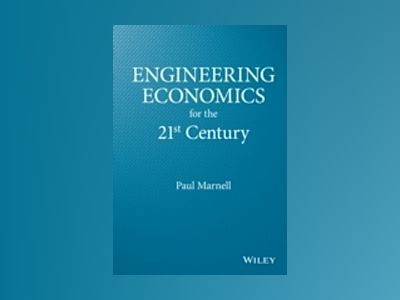 Engineering Economics for the 21st Century av Paul Marnell