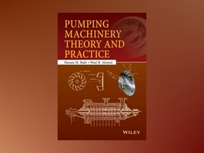 Pumping Machinery Theory and Practice av Hassan M. Badr