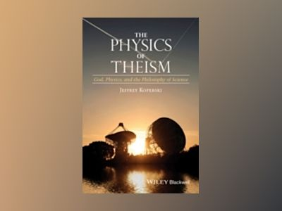 The Physics of Theism: God, Physics, and the Philosophy of Science av Jeffrey Koperski