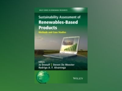 Sustainability Assessment of Renewables-Based Products: Methods and Case St av Jo Dewulf