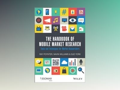 The Handbook of Mobile Market Research: Tools and Techniques for Market Res av Ray R. Poynter