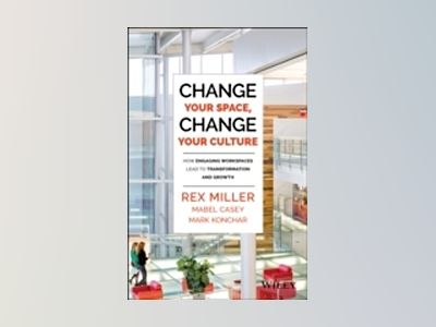 Change Your Space, Change Your Culture: How Engaging Workspaces Lead to Tra av Rex Miller