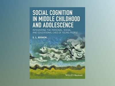 Social Cognition in Middle Childhood and Adolescence: Integrating the Perso av Sandra Bosacki
