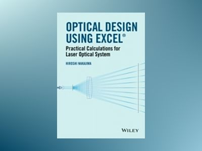 Optical Design Using Excel: Practical Calculations for Laser Optical System av Hiroshi Nakajima