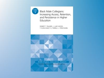 Black Male Collegians: Increasing Access, Retention, and Persistence in Hig av Robert T. Palmer