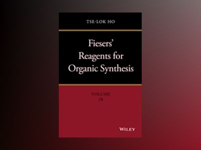 Fiesers' Reagents for Organic Synthesis, Volume 28 av Tse-Lok Ho