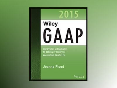 Wiley GAAP 2015: Interpretation and Application of Generally Accepted Accou av Joanne M. Flood