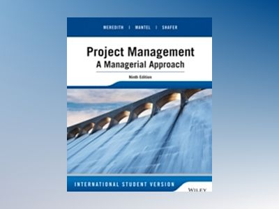 Project Management: A Managerial Approach, Ninth Edition International Stud av Jack R. Meredith