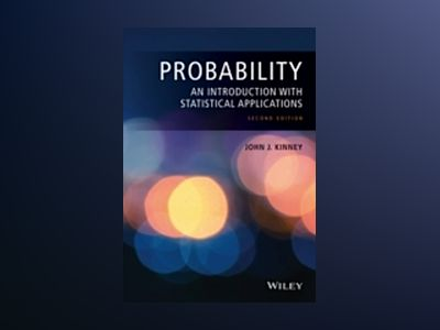 Probability: An Introduction with Statistical Applications, 2nd Edition av John J. Kinney