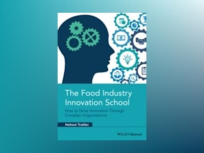 The Food Industry Innovation School: How to Drive Innovation through Comple av Helmut Traitler