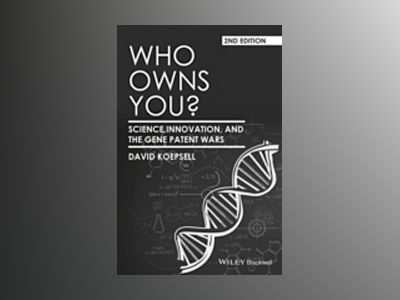 Who Owns You?: Science, Innovation, and the Gene Patent Wars, 2nd Edition av David Koepsell