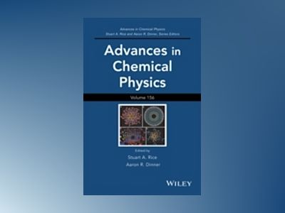 Advances in Chemical Physics, Volume 156 av Stuart A. Rice