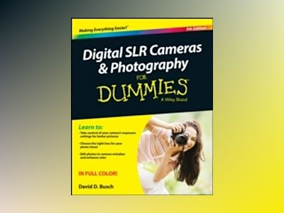 Digital SLR Cameras and Photography For Dummies, 5th Edition av David D. Busch