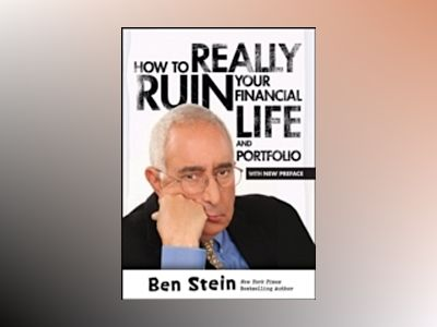 How To Really Ruin Your Financial Life and Portfolio av Ben Stein