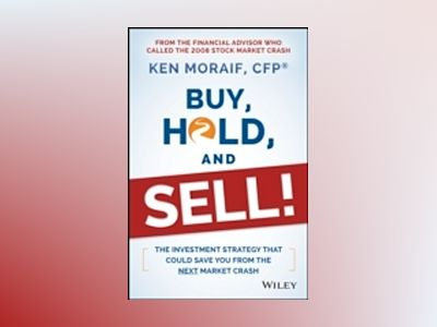 Buy, Hold, and Sell!: The Investment Strategy That Could Save You From the av Ken Moraif