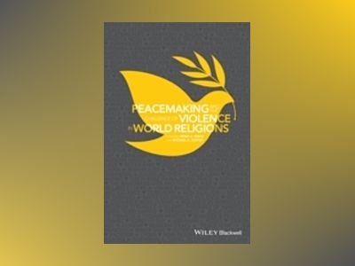 Peacemaking and the Challenge of Violence in World Religions av Irfan A. Omar
