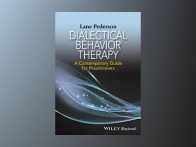 Dialectical Behavior Therapy: A Contemporary Guide for Practitioners av Lane D. Pederson