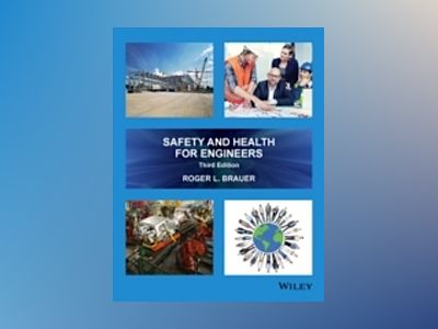 Safety and Health for Engineers, 3rd Edition av Roger L. Brauer
