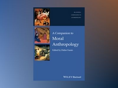 A Companion to Moral Anthropology av Didier Fassin