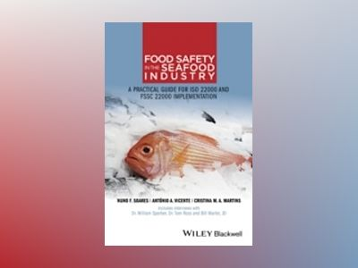 Food Safety in the Seafood Industry: A practical guide for ISO 22000 and FS av Nuno F. Soares