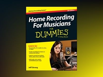 Home Recording For Musicians For Dummies, 5th Edition av Jeff Strong