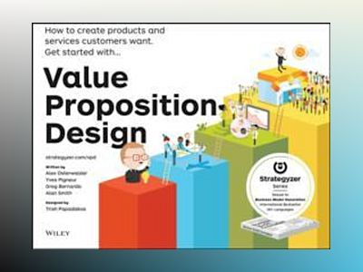 Value Proposition Design: How to Make Stuff People Want av Alexander Osterwalder