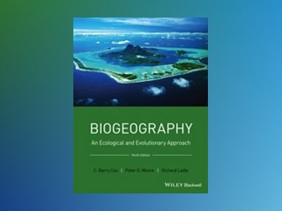 Biogeography: An Ecological and Evolutionary Approach, 9th Edition av Barry Cox