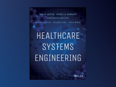Healthcare Systems Engineering av Paul M. Griffin