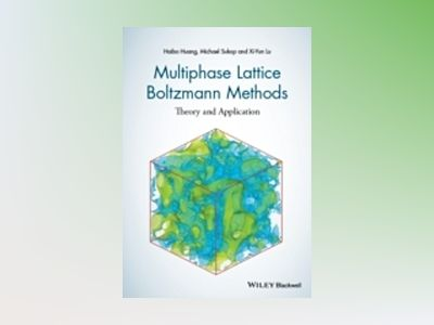 Multiphase Lattice Boltzmann Methods: Theory and Application av Haibo Huang