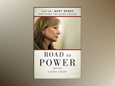 Road to Power: How GM's Mary Barra Shattered the Glass Ceiling av Laura Colby