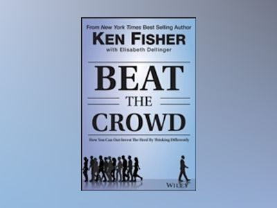 Beat the Crowd: How You Can Out-Invest the Herd by Thinking Differently av Kenneth L. Fisher