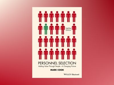 Personnel Selection: Adding Value Through People - A Changing Picture, 6th av Mark Cook