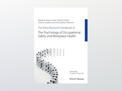 The Wiley-Blackwell Handbook of the Psychology of Occupational Safety and W av Sharon Clarke