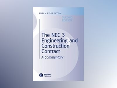 The NEC 3 Engineering and Construction Contract - A Commentary, 2nd Edition av Brian Eggleston