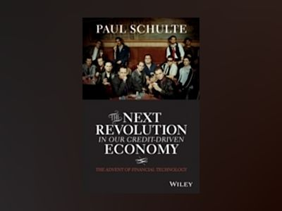 The Next Revolution in our Credit-Driven Economy: The Advent of Financial T av Paul Schulte
