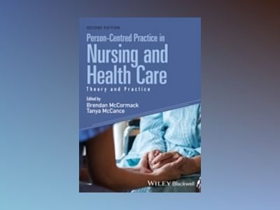 Person-Centred Practice in Nursing and Health Care: Theory and Practice, 2n av Brendan McCormack