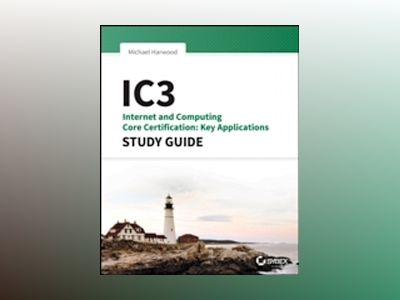 IC3: Internet and Computing Core Certification Key Applications Study Guide av Ciprian Adrian Rusen