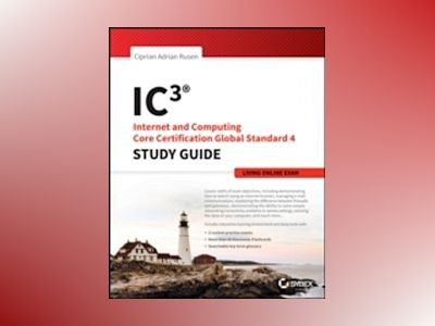 IC3: Internet and Computing Core Certification Living Online Study Guide av Ciprian Adrian Rusen
