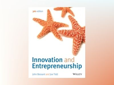 Innovation and Entrepreneurship, 3rd Edition av John Bessant