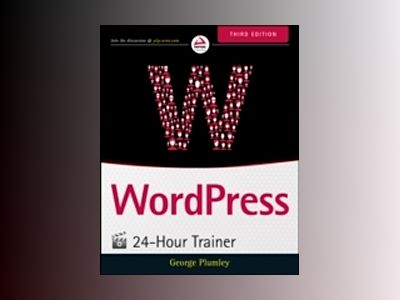 WordPress 24-Hour Trainer, 3rd Edition av George Plumley