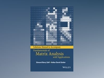 Solutions Manual to Accompany Fundamentals of Matrix Analysis with Applicat av Edward Barry Saff