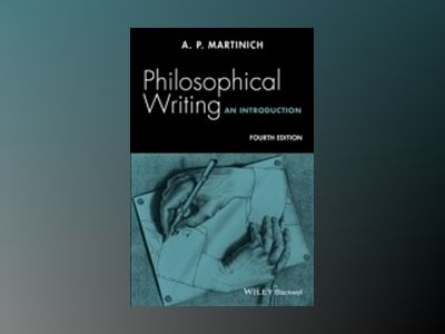 Philosophical Writing - An Introduction av A. P. Martinich