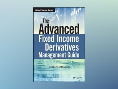 The Advanced Fixed Income and Derivatives Management Guide av Saied Simozar