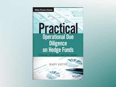 Practical Operational Due Diligence on Hedge Funds: Processes, Procedures a av Rajiv Jaitly